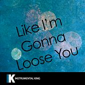 Like I'm Gonna Lose You (In the Style of Meghan Trainor feat. John Legend) [Karaoke Version]- Single by Instrumental King