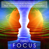 Deep Focus - Concentration Music for Deep Meditation, Brain Stimulation for Study and Total Relaxation by Concentration Music Ensemble