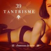 39 Tantrisme chansons de sexe – Musique sensuelle de massage érotique, Tantriques nuances de gris, Faire l'amour avec les préliminaires et l'intimité, Jeux érotiques avec bande son tantra de sexe by Various Artists
