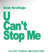 U Can't Stop Me by Burak Harsitlioglu