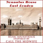 Nonnatus House East London (Music Soundtrack Inspired by Call the Midwife TV Series) by Various Artists