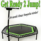 Get Ready 2 Jump & DJ Mix (EDM Aerobic Fitness Trampoline Workout) (Screw Legs and Strong Bungees for All Levels!) von Various Artists