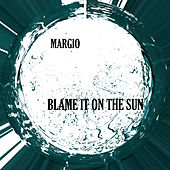Blame It On The Sun by Margio