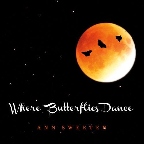 Where Butterflies Dance by Ann Sweeten
