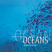World Of Waters - Oceans by Andrey Cechelero