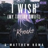 I Wish (My Taylor Swift) (Remixes) by Matthew Koma