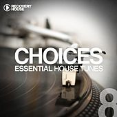Choices - Essential House Tunes #8 by Various Artists