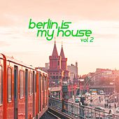 Berlin Is My House, Vol. 2 de Various Artists
