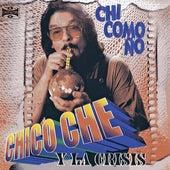 Chi Como Ño by Chico Che
