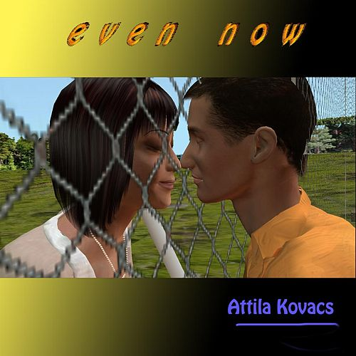 Even Now by Attila Kovacs
