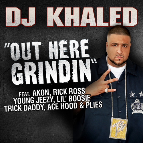 Out Here Grindin' Feat. Akon, Lil Boosie, Plies, Ace Hood, Trick Daddy, Rick Ross by DJ Khaled
