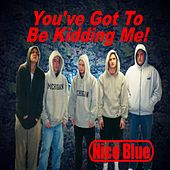 You've Got To Be Kidding Me! (iTunes Album) by Nicoblue