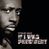 If I Was President by Wyclef Jean