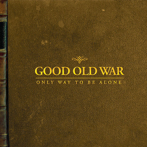 Only Way To Be Alone by Good Old War