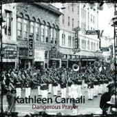 Dangerous Prayer von Kathleen Carnali