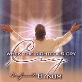 When The Righteous Cry by Dr. Juanita Bynum