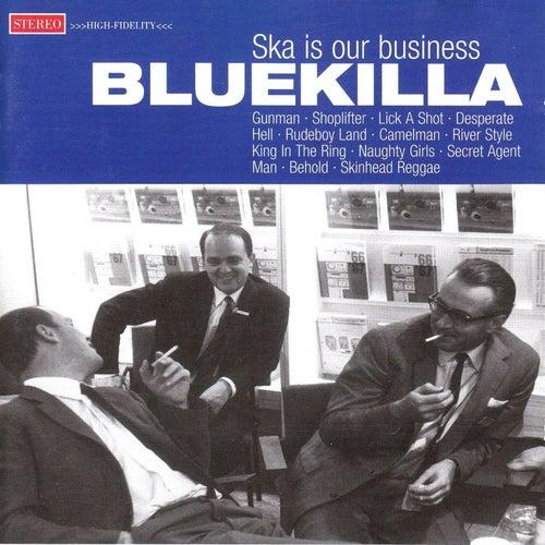 Ska Is Our Business by Bluekilla
