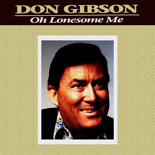 Oh Lonesome Me by Don Gibson