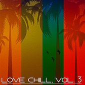 Love Chill, Vol. 3 (Lounge & Chill Fine Selection) by Various Artists