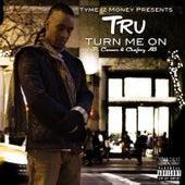 Turn Me On (feat. Ceasar & Chefboy Ab) von Tru