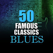 50 Famous Blues Classics by Various Artists
