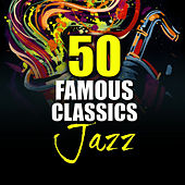 50 Famous Jazz Classics by Various Artists