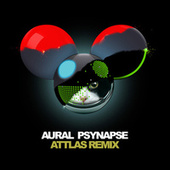 Aural Psynapse (ATTLAS Remix) by Deadmau5