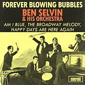 Forever Blowing Bubbles by Ben Selvin & His Orchestra