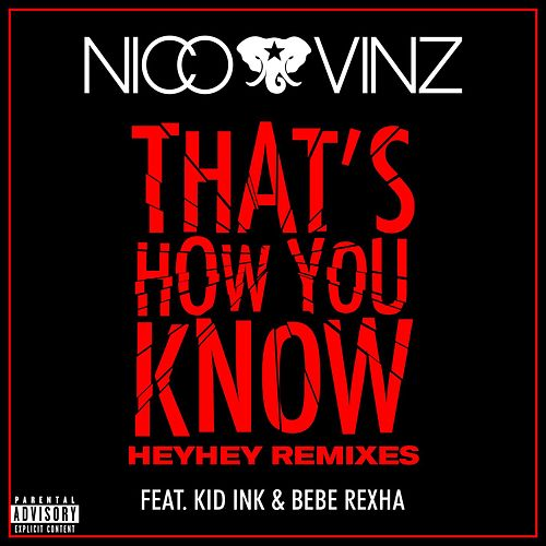 That's How You Know (feat. Kid Ink & Bebe Rexha) (HEYHEY Remixes) de Nico & Vinz