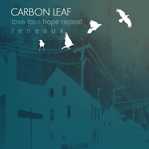 Love Loss Hope Repeat Reneaux by Carbon Leaf