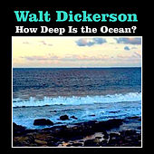 How Deep Is the Ocean? by Walt Dickerson