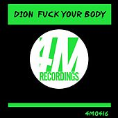 Fuck Your Body von Dion