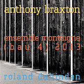 Ensemble Montaigne (Bau 4) 2013 by Anthony Braxton