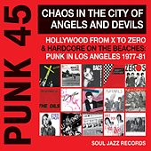 Soul Jazz Records Presents PUNK 45: Chaos In The City Of Angels And Devils - Hollywood From X To Zero & Hardcore On The Beaches: Punk In Los Angeles 1977-81 by Various Artists