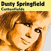 Cottonfields by Dusty Springfield