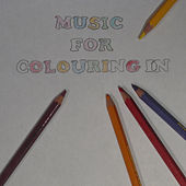 Music for Colouring In: A lovely Mix of Colourful Mindful and Beautiful Music by Various Artists