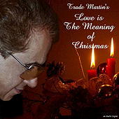 Love Is the Meaning of Christmas (Single Version) by Trade Martin