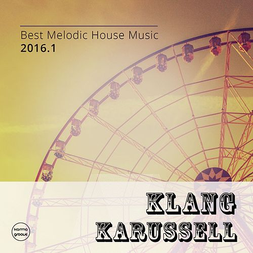 Klang Karussell, Vol. 4 (Best of Melodic House Music 2016.1) by Various Artists
