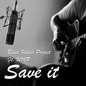 Save It (feat. Wmp) by Black Folder Project