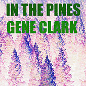 In The Pines (Live) by Gene Clark