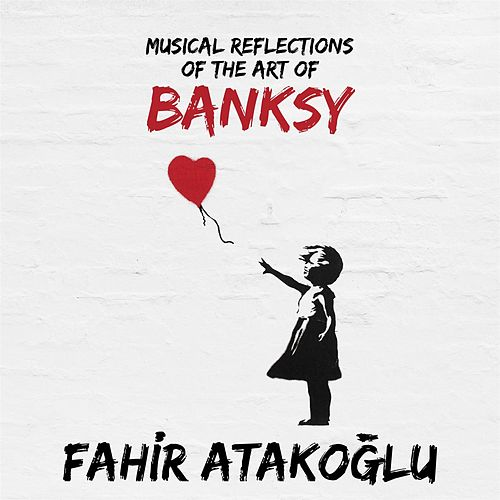 Musical Reflections of the Art of Banksy de Fahir Atakoglu