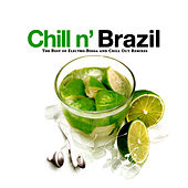 Chill N' Brazil - The Best Of Electro-Bossa And Chill Out Remixes by Various Artists