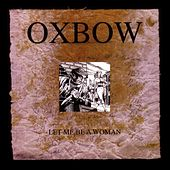 Let me be a woman by Oxbow