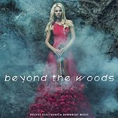Beyond the Woods (Deluxe Electronica Downbeat Music) by Various Artists