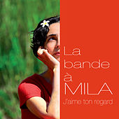 La bande à Mila: J'aime ton regard de Mila