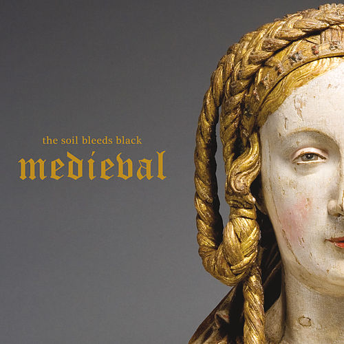 Medieval by The Soil Bleeds Black