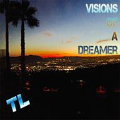 Visions of a Dreamer by TL