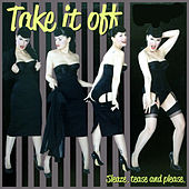 Take It off, Sleaze, Tease and Please de Various Artists