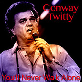 You'll Never Walk Alone by Conway Twitty