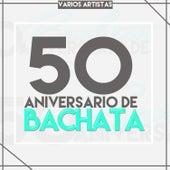 50 Aniversario de Bachata by Various Artists